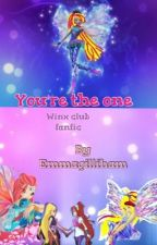 You're the one: Winx Club fanfic by Emmagilliham