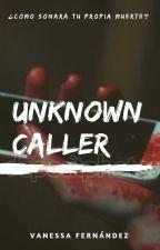 UNKNOWN CALLER ©  PRÓXIMAMENTE by Vanessa_ifl3099