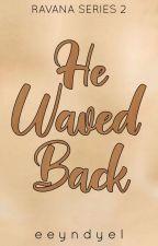 He Waved Back by eeyndyel