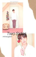 Two Sides. ➳ {JJK} by MinxSugaxD