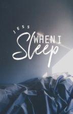 When I Sleep | ✓ by treblehearts