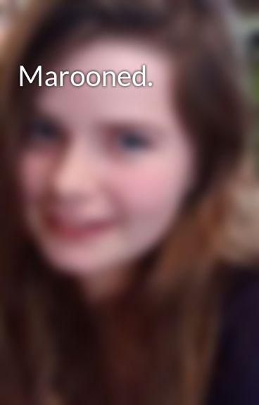 Marooned.