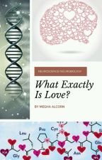 Biology/Neuroscience/Chemistry of Love. by MeghaAlcorn