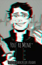 You're Mine~| Yandere!Darkiplier x Reader by thatCutesyPie