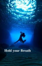 Hold your Breath by Someone929