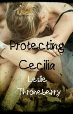 Protecting Cecilia by LeslieThroneberry