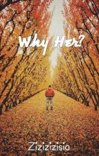 Why Her? by Joelliyaaa