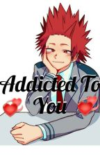 Addicted To You| [Eijiro Kirishima X Reader] by Kpop_x_Otaku