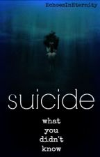 Suicide: What You Didn't Know by EchoesInEternity