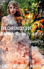The Chronicles of Narnia: The White Witch's Daughter by last_queen_of_narnia