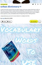 Vocabulary Words To Use by EllieLynn23