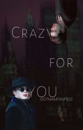 Crazy for You - Valeska Brothers x Reader /OC (Gotham)