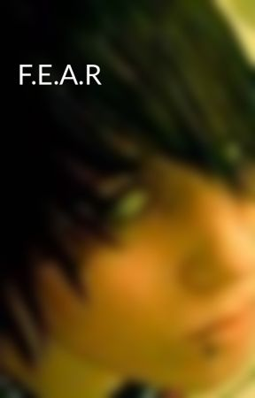 F.E.A.R by IntoxicatingFear