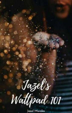 Jazel's Wattpad 101: For Beginners by lezaj29