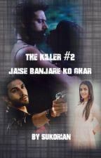 The Killer #2 - Jaise Banjare Ko Ghar  by Sukorian