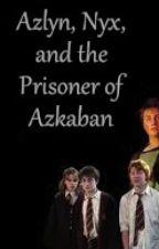 Azlyn, Nyx, and the Prisoner of Azkaban by lovelyheart49