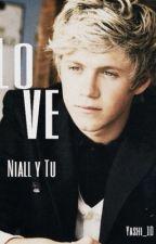 """""""LOVE"""" ( Niall Horan y tu) by Yashi_1D"""