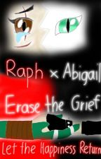 Raphael x Abigail: Erase the Grief, Let the Happiness Return by UnitedUnicornsOf2U