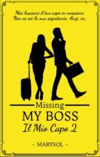Missing My Boss - Il Mio Capo - Sequel n.2 ✔ by Marysol1989