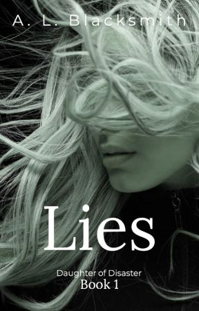 Lies (Daughter of Disaster, #1) by ALBlacksmith99
