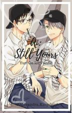 Ai: Still Yours || Yuri!!! On Ice Fanfic || by Alexandra_Kingsleigh