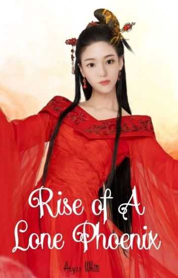 The Rise of A Lone Phoenix - Anyss White Official - Wattpad