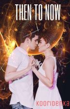 Then to Now (JaDine SU-Fantasy) by kooridenka