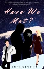 Have We Met by imjustvena