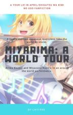 MIYARIMA: A World Tour (A Your Lie in April AU Fanfiction) - DEEP HIATUS by LHT1995