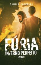 FÚRIA - Inferno Perfeito (Livro 2)  by CamilaFerreira21