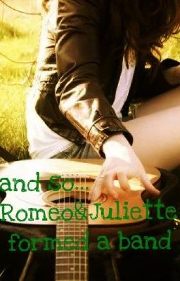 And so....Romeo&Juliette Formed a Band