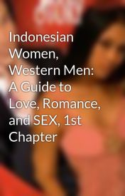 Indonesian Women  Western Men: A Guide to Love  Romance  and SEX  1st Chapter by anamericanman