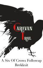 Caravan Trail-Six of Crows Follow Up  by brekkxit