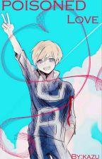 Poisoned love - Monoma Neito x Reader by kazu_kazu_in_HIATUS