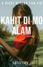 Kahit Di Mo Alam | Ricci Rivero  by levithy_