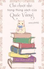 [Written fic] Chú chuột nhỏ trong thùng sách của Quốc Vương. by airkiss9492