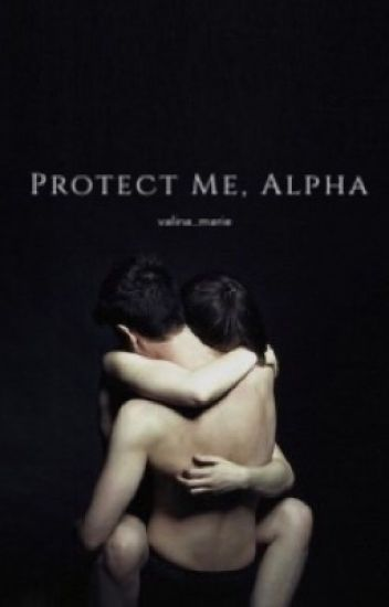 Protect me, Alpha|Slowly Editing, Also Rewriting|
