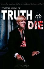 『 truth or die + kth 』 by dwe-jin
