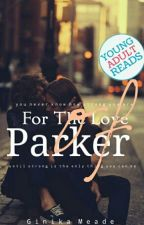 For The Love Of Parker by CriticallyIntense