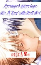 Arranged Marriage: To A Guy Oh Hell No! (Book 1) by Stjthan