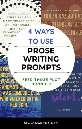 Four Ways to Use Prose Writing Prompts! by MarthaBechtel