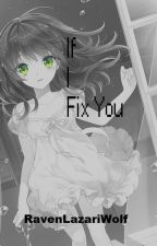 If I Fix You by RavenLazariWolf