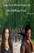 Love in a world ruled by The Walking Dead by Luci1996