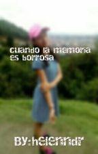 Cuando La Memoria Es Borrosa by helenndr