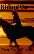 Riding On ~~:~~ A Free Rein Fanfiction || Completed by BelleAugusta