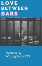 Love Between Bars by Writingdesire123