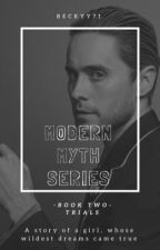 A Modern Myth Series ~Trials~ by Beckyy71