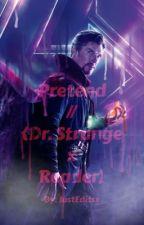 Pretend || {Dr.Strange x Reader} by JustEditsx