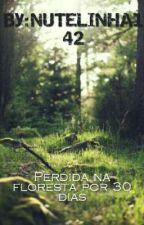 Perdida na Floresta por 30 dias by NUTELINHA142