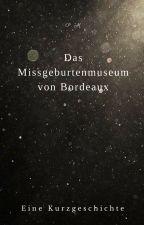 Das Missgeburtenmuseum von Bordeaux by Phil100001